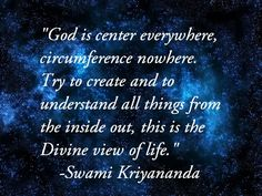 """God is center everywhere, circumference nowhere."" Swami #Kriyananda #quote"