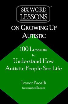 Six-Word Lessons on Growing Up Autistic - 100 Lessons to Understand How Autistic People See Life