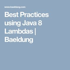 Tips and best practices on using Java 8 lambdas and functional interfaces. Best Practice, Year 2, Java, Software, Group, Tips, Counseling