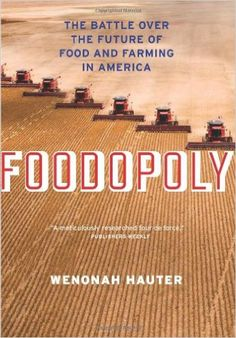 Foodopoly: The Battle Over the Future of Food and Farming in America: Wenonah Hauter: 9781595587909: Amazon.com: Books