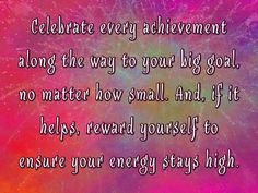 """""""Celebrate every achievement along the way to your big goal, no matter how small. And, if it helps, reward yourself to ensure your energy stays high."""", Lidy Seysener, """"Love, Lies And The Games Couples Play"""", #Celebration, #Celebrate, #Achievement, #Goal, #Reward, #Energy"""
