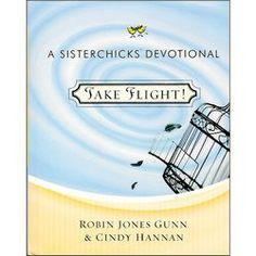 Take Flight! a Sisterchicks® Devotional by Robin Jones Gunn and Cindy Hannan