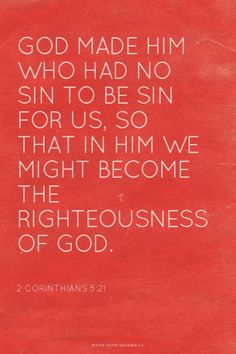 God made Him who had no sin to be sin for us, so that in Him we might become the righteousness of God. Amen! www.reachavillage.org