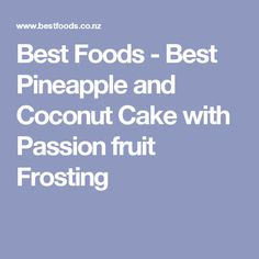 Best Foods - Best Pineapple and Coconut Cake with Passion fruit Frosting