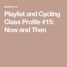 Playlist and Cycling Class Profile #15: Now and Then