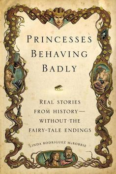 Princesses Behaving Badly - Linda Rodriguez McRobbie | historical fiction based on real people and events
