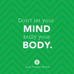 Don't let your mind bully your body.  #healthy #confidence #bodyimage