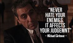 "daagm: "" Never Hate your enemies, it affects your judgement ""- Michael Corleone - #MindsetSayings"