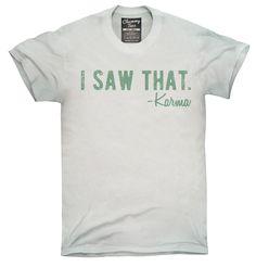 I Saw That Karma Shirt, Hoodies, Tanktops