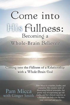 FREE!! Read the 1st chapter FREE!!Come into His Fullness: Becoming a Whole-Brain Believer : Coming into the Fullness of a Relationship with a Whole-Brain God by Pam Micca with Ginger Smith, http://www.amazon.com/dp/B00AIHT2CC/ref=cm_sw_r_pi_dp_C1FYqb06J5DVA