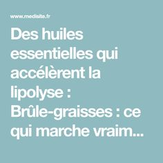 Des huiles essentielles qui accélèrent la lipolyse : Brûle-graisses : ce qui marche vraiment ! | Medisite Cellulite, Health Fitness, Nutrition, Perfume, Homemade, Soigne, Gym, Diet, Home Made