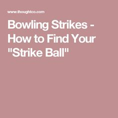 "Bowling Strikes - How to Find Your ""Strike Ball"""