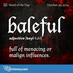 baleful BEYL-fuhl , adjective; 1. full of menacing or malign influences; pernicious.