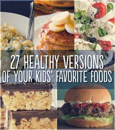 27 Healthy Versions Of Your Kids' Favorite Foods. Forget about kids, this stuff sounds good for adult tummies too!