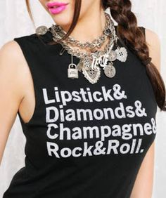 Betsy Johnson's Lipstick & Diamonds & Champagne & Rock & Roll tee, I need this!