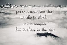 Incubus - black heart inertia   You're a mountain that i'd like to  climb, not to conquer but to share in the view :)