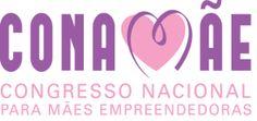 Mãe: Uma profissão maravilhosa: Conamãe - Congresso Nacional para Mães Empreendedoras