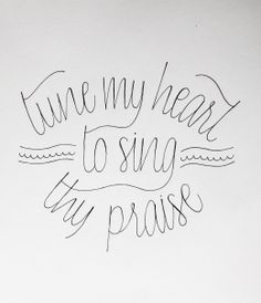 my jam #4 Come thou fount of every blessing, Hymn. Hand lettered by Blythe Magnuson