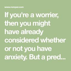 If you're a worrier, then you might have already considered whether or not you have anxiety. But a predisposition for constantly thinking that the world is going to end if you get a tear in your work blouse is not necessarily the only way to tell whe…