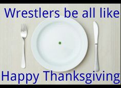 Wrestlers be all like Happy Thanksgiving!