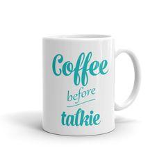 Coffee before Talkie in teal Mug