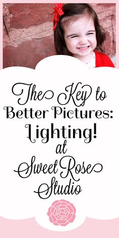 The Key to Better Pictures: Lighting! at Sweet Rose Studio #PhotographyTips