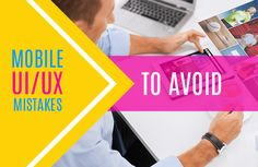 UI/UX Mistakes to Avoid While Developing a Mobile App