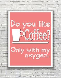 Gilmore Girls Quote Typography Print - Do you like coffee - Only with my oxygen.