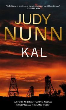 In a story as sweeping as the land itself, bestselling author Judy Nunn brings Kal magically to life. Kalgoorlie. It grew out of the red dust of the desert over the world