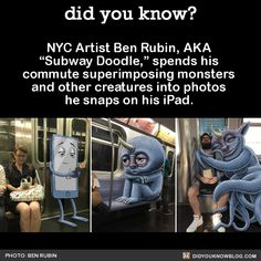 """NYC Artist Ben Rubin, AKA """"Subway Doodle,"""" spends his commute superimposing monsters and other creatures into photos he snaps on his iPad. Weird Facts, Fun Facts, Illustrations, Amazing Art, Awesome, All Art, Did You Know, I Laughed, Illusions"""