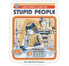 Steven Rhodes Lets Find A Cure For Stupid People - plakat Retro Illustration, Illustrations, Arte Punk, Snapchat Stickers, Bizarre Art, Ex Machina, Retro Aesthetic, Orange Aesthetic, Stupid People
