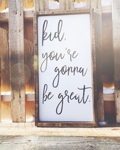 Kid, You're Gonna Be Great ~ Made from quality wood | latex paint | wood stain ~ All signs come ready to hang with wire backing ~ Measurements are approximate a