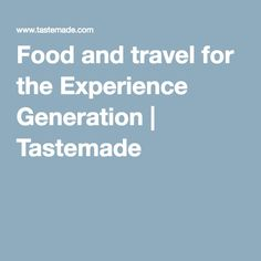 Food and travel for the Experience Generation | Tastemade