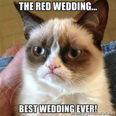 The Red Wedding... Best wedding ever! | Grumpy Cat 1 | Meme Generator #motd #GoT