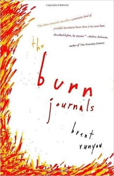 I read this book a few years ago and it was soooooo good | The Burn Journals by Brent Runyon