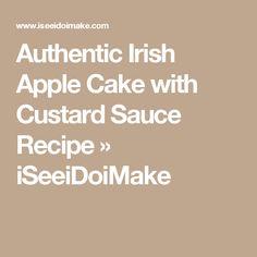 Authentic Irish Apple Cake with Custard Sauce Recipe » iSeeiDoiMake