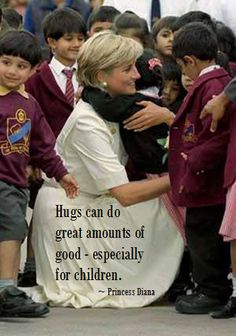Beautiful words from a beautiful soul, Princess Diana.  In case no one has hugged you today here is a cyber {{{hug}}} from me to you! love her!