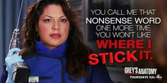"""You call me that nonsense word one more time, you won't like where I stick it."" Callie Torres to April Kepner, Grey's Anatomy quotes"