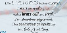 """""""Like stretching before exercise, I start my writing day with a heavy edit and rewrite of my previous day's work. That seamlessly catapults me into today's writing."""" Jerry Jenkins #writingquote #writingtips"""
