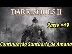 Dark Souls II - Guia Completo #49 - Santuário de Amana -PT-BR- Continuação