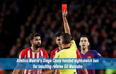 Atletico Madrid striker Diego Costa handed eight-match ban by the Spanish Football Federation (RFEF) on Thursday. Costa was sent off in the first half. Football Score, Football Players, Football Results, Soccer Predictions, Referee, Latest Sports News, Eight, Costa, Soccer Players