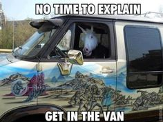 No time to explain - get in the van