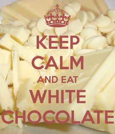KEEP CALM AND EAT WHITE CHOCOLATE