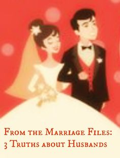 From the Marriage Files: 3 Truths about Husbands #MarriageTips