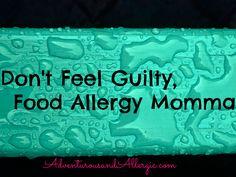 Don't Feel Guilty, Food Allergy Momma