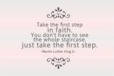Take the first step in faith. You don't have to see the whole... | Martin Luther King Jr Picture Quotes | Quoteswave