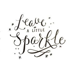 Leave a little sparkle wherever you go... Handlettering by MAIKA