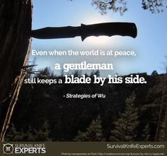 """""""Even when the world is at peace, a gentleman still keeps a blade by his side."""" -Strategies of Wu Survival Knife, Survival Skills, Survival Quotes, Gentleman, Me Quotes, Prayers, Peace, Knives, World"""