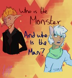 So here is a riddle to guess if you can/What makes a Monster and what makes a Man?