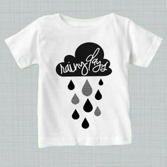 Check out this item in my Etsy shop https://www.etsy.com/listing/468612855/baby-shirts-rainy-days-toddler-shirt